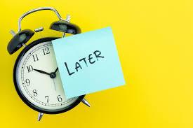 Postpone Procrastination Indefinitely